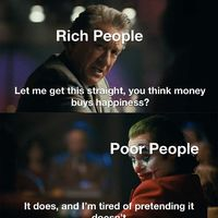 """""""MoNeY dOeSn'T bUy HaPpInEsS-"""" Just shut up!"""