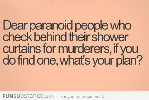 Dear paranoid people...