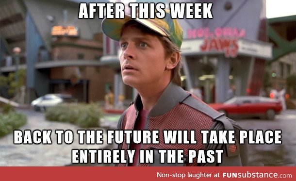 After this week, Back to the Future will take place entirely in the past