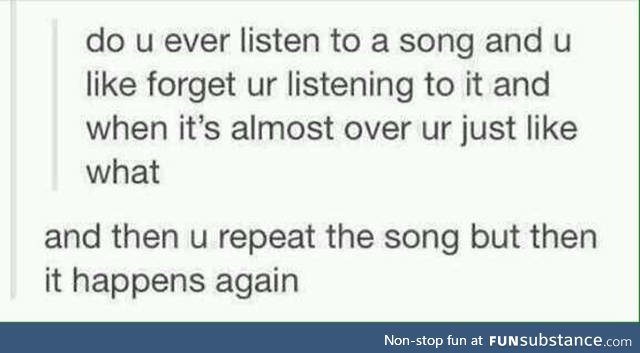 You just kinda zone out and forget the song exists