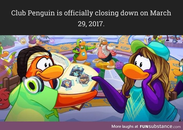My penguin will be 2703 days old when it closes ;~;