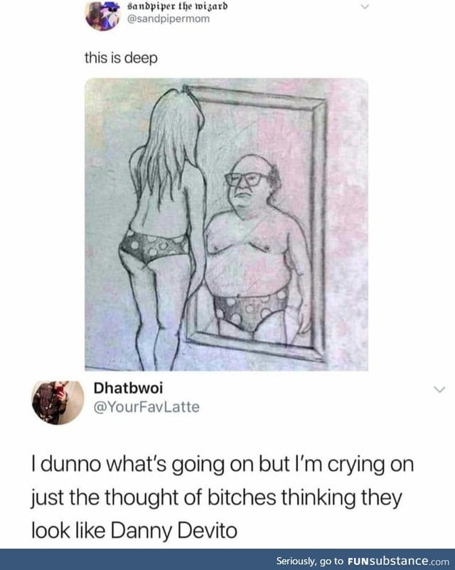 You're not good enough to compare yourself to The Danny Devito