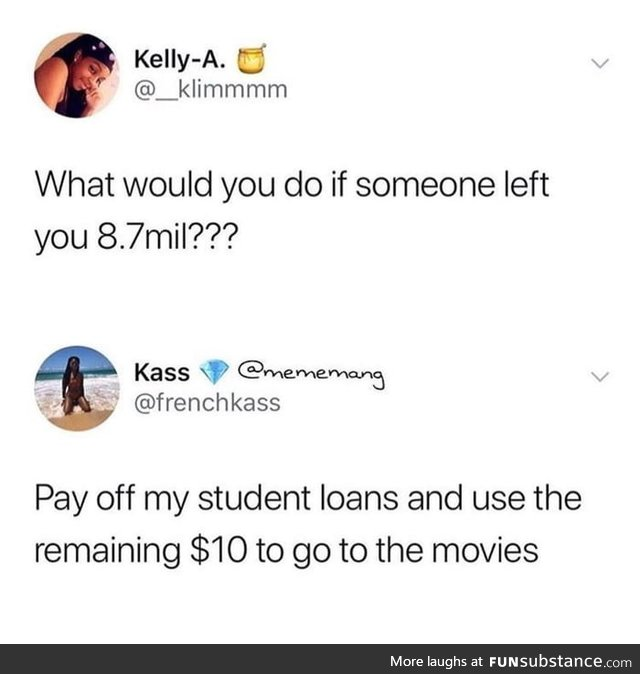 I would still be in debt.