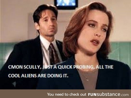 Give it up, Mulder