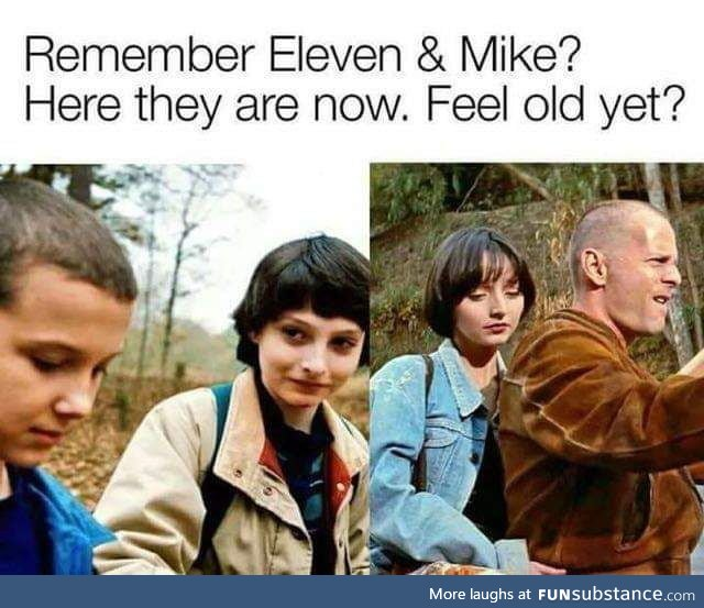 Yeah. Everytime I watch the movie I feel older