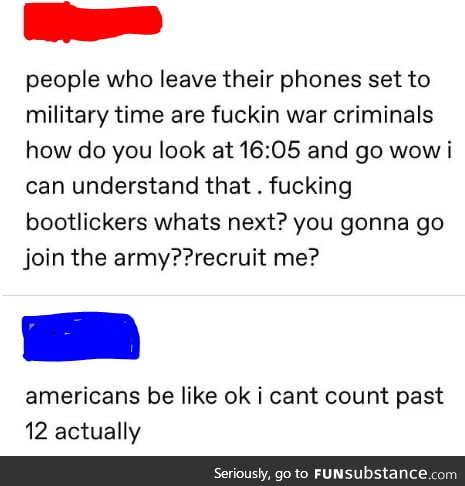 People who set their phones set to military time are f**king war criminals