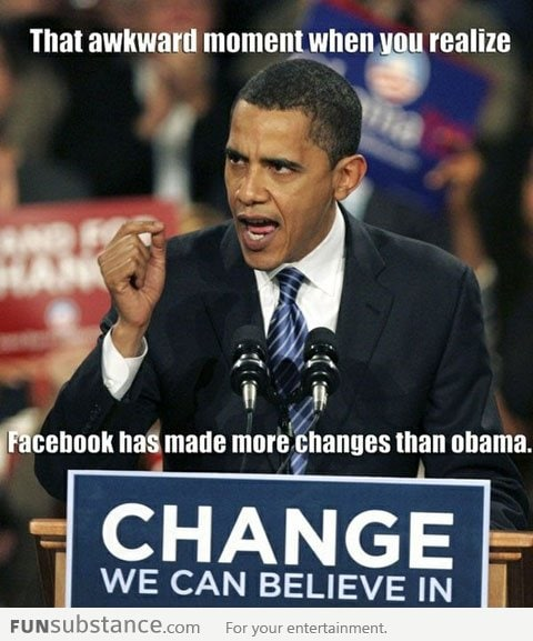 Even Facebook has made more changes than Obama