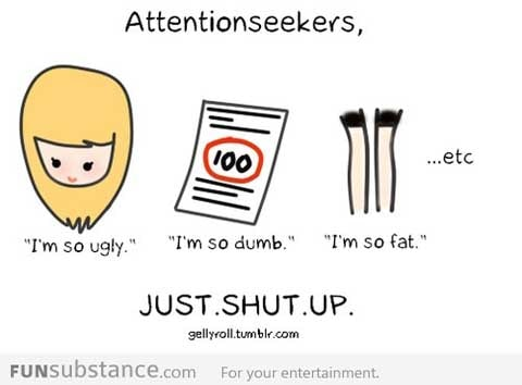 Dear attention seekers