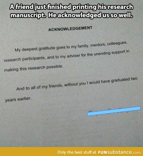 funny dissertation acknowledgments Thesis acknowledgement foremost, i would like to express my sincere gratitude to my advisor prof ying wu for the continuous support of my phd study and research, for his patience, motivation, enthusiasm, and immense knowledge.