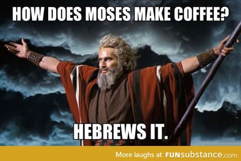 How Moses makes coffee