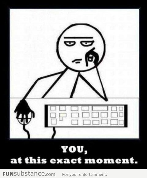 This is you, at this exact moment!