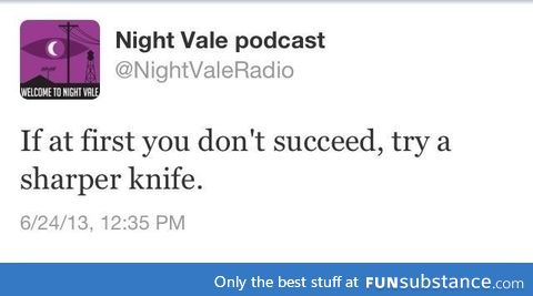 Great advice from Welcome to Night Vale