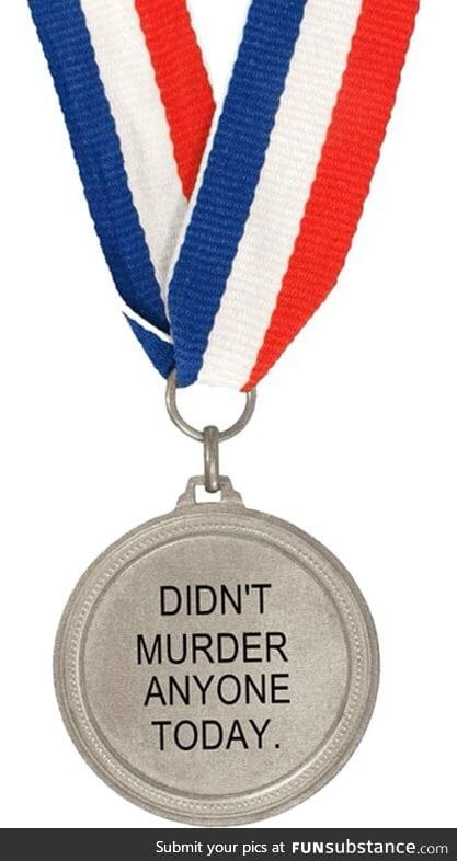 I don't deserve this medal but maybe some of you guys do!