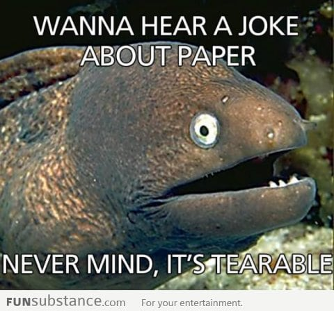 Wanna hear a joke about paper?