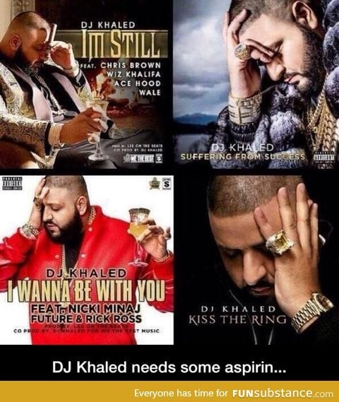 Dj khaled needs asprin