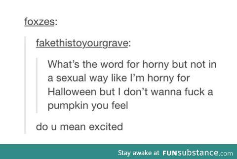 I don't wanna f*ck a pumpkin