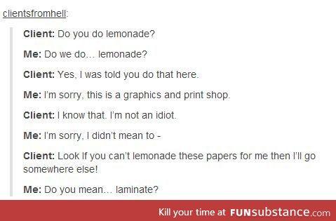 Yeah, lemonade them