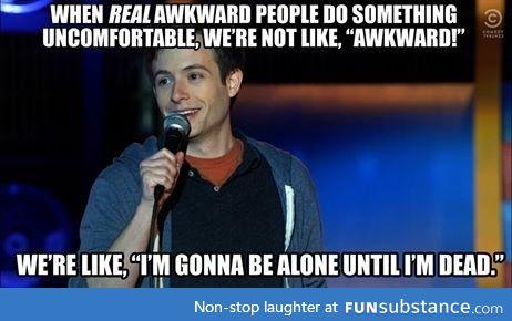Real awkward