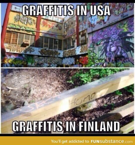 Indeed. Graffitis in USA and Finland