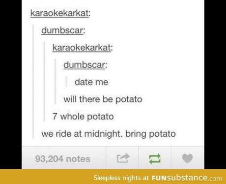 Bring potato...