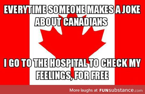 When someone makes jokes about canadians