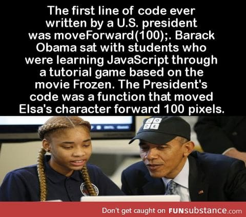 The first line of code ever written by a U.S. President was moveForward(100);