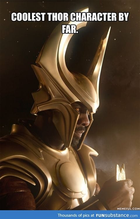 Watching Thor... By far coolest character