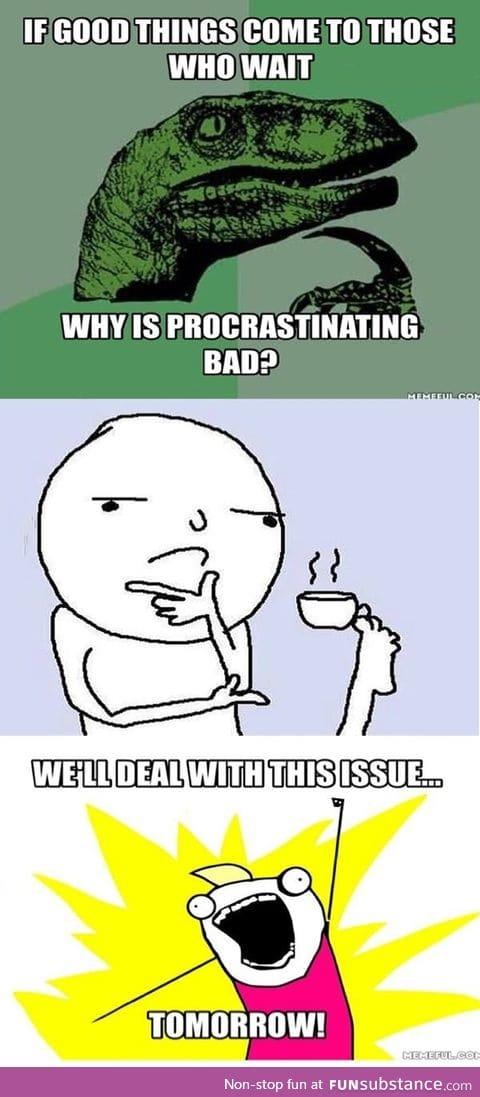 Procrastinating invites good things