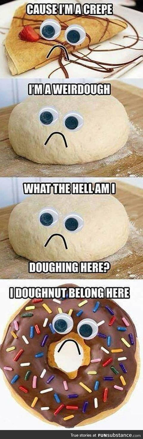 What am I dough-ing here?