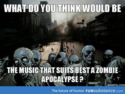 What music would suit a zombie apocalypse?