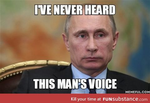 I can't be the only one who hasn't heard Putin speak