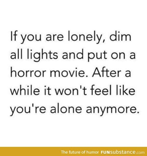 To the loners! You're welcome.