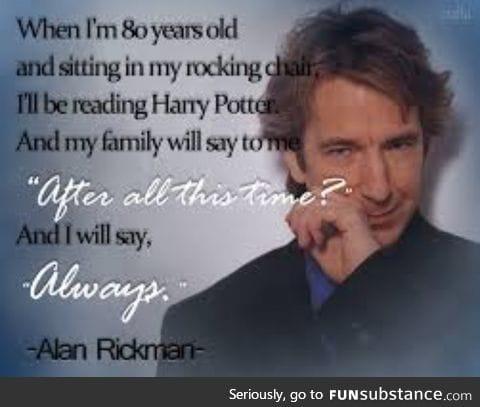 Except he didn't make it :( RIP Alan Rickman