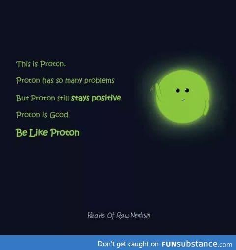 Everyone be like proton