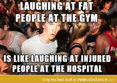 As someone who is overweight and trying to lose weight, this is the reason I avoid the gym