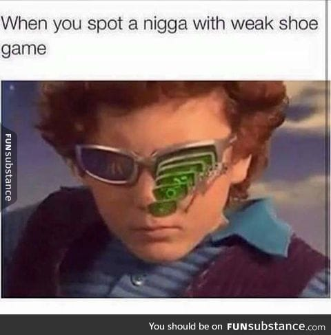 Shoe game gotta be strong