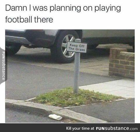 Guess I gotta find a new field