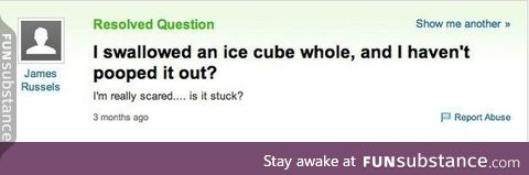 Swallowed an ice cube