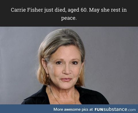 Carrie Fisher has just died. Only four more days of this hellish year.