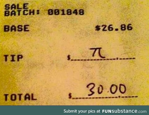 Someone has been waiting for this his whole life. Leaving a tip as a mathematician