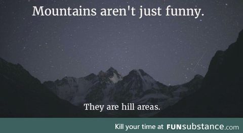 Mountains are more than funny