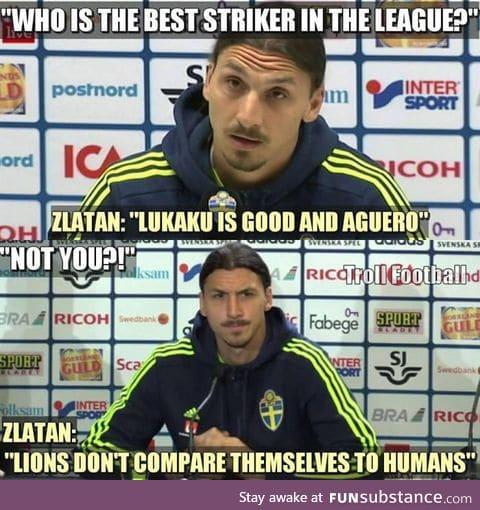 Zlatan is truth