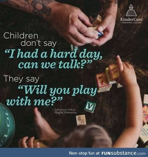 When Children Have a Hard Day They Need to Play with You