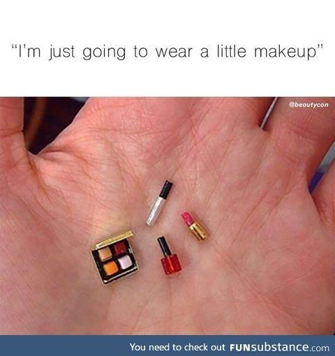 I'm just gonna wear a little makeup