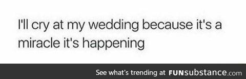 Reason to cry at my wedding