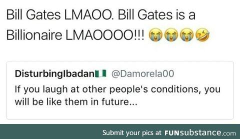 Bill Gates is so poor