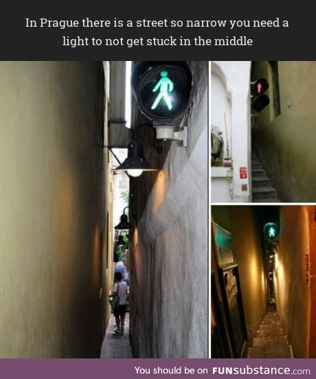 In Prague there is a street so narrow you need a light to not get stuck in the middle