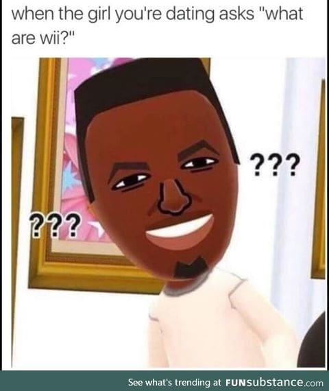 "When girls ask ""what are wii?"""