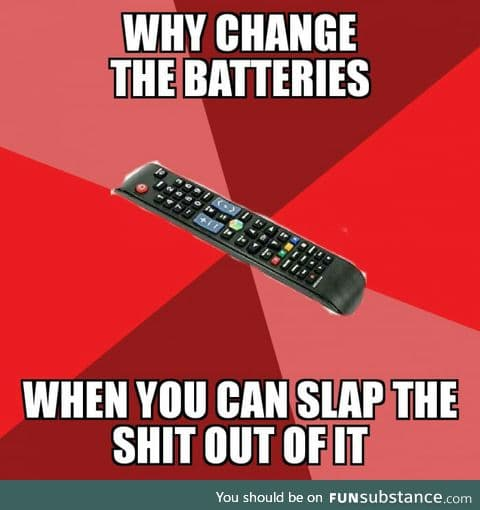 One does not simply change the batteries