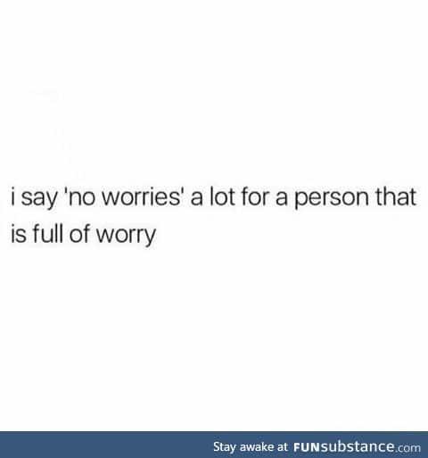 Have worries